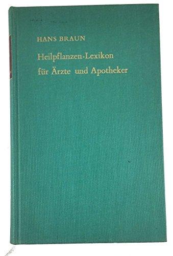 Heilpflanzen Lexikon für Ärzte und Apotheker -: Hans Braun, Dietrich