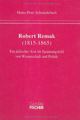 9783437116407: Robert Remak (1815-1865): Ein jüdischer Arzt im Spannungsfeld von Wissenschaft und Politik (Medizin in Geschichte und Kultur) (German Edition)