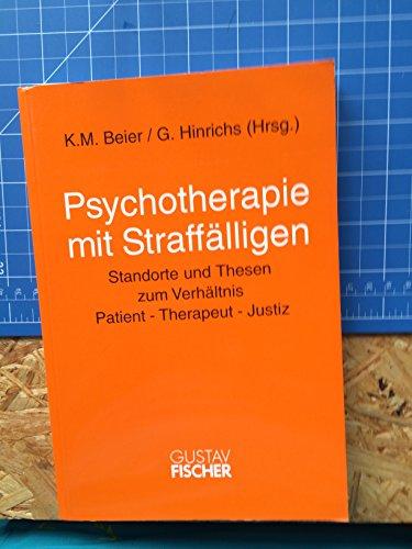Psychotherapie mit Straffälligen - Standorte und Thesen zum Verhältnis Patient - Therapeut - Justiz - - BEIER, K.M. und G. (Hrsgg.) HINRICHS