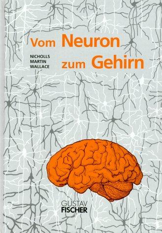 Vom Neuron zum Gehirn: Zum Verständnis der zellulären und molekularen Funktion des Nervensystems (German Edition) (343720517X) by John G. Nicholls; Robert Martin; Bruce G. Wallace