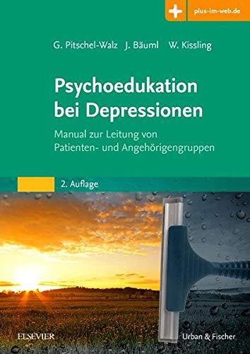Psychoedukation bei Depressionen: Manual zur Leitung von Patienten- und Angehorigengruppen: ...