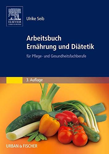 9783437268601: Arbeitsbuch Ernährung und Diätetik. Für Pflege- und Gesundheitsfachberufe.