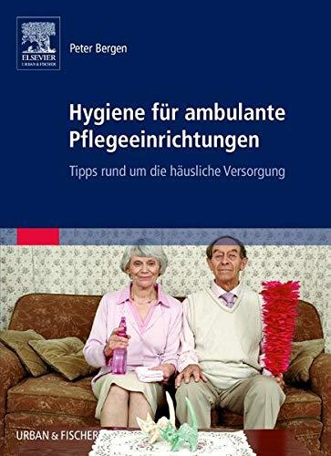 Hygiene für ambulante Pflegeeinrichtungen: Tipps rund um die häusliche Versorgung: Peter ...