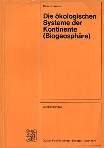 Die ökologischen Systeme der Kontinente (Biogeosphäre): WALTER, H.: