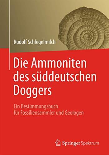 Die Ammoniten des süddeutschen Doggers: Ein Bestimmungsbuch: Schlegelmilch, Rudolf:
