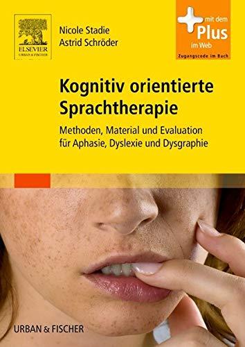 9783437314612: Kognitiv orientierte Sprachtherapie: Methoden, Material und Evaluation für Aphasie, Dyslexie und Dysgraphie - mit Zugang zum Elsevier-Portal