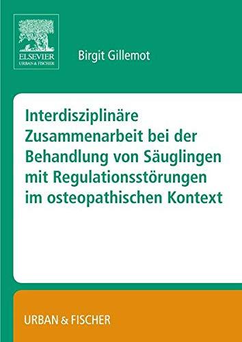 9783437316425: Interdisziplinäre Zusammenarbeit bei der Behandlung von Säuglingen mit Regulationsstörungen im osteopathischen Kontest (BA)