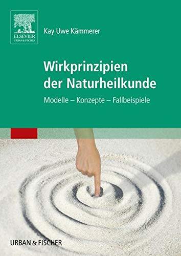 Wirkprinzipien der Naturheilkunde: Kay Uwe Kämmerer