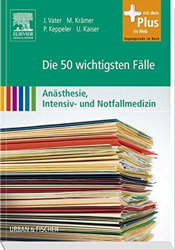 9783437427015: Die 50 wichtigsten Fälle Anästhesie, Intensiv- und Notfallmedizin: mit Zugang zum Elsevier-Portal