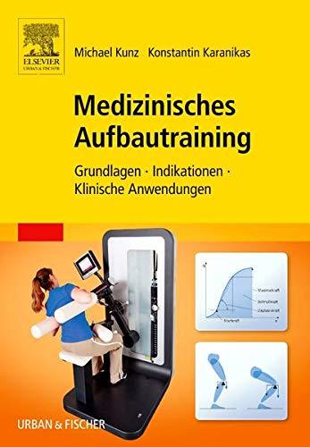 Medizinisches Aufbautraining: Grundlagen, Indikationen, Klinische Anwendungen: Michael Kunz, ...