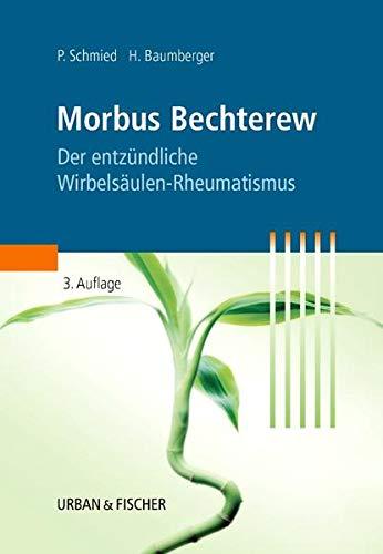 9783437457067: Morbus Bechterew, der entzündliche Wirbelsäulen-Rheumatismus: Ein Leitfaden für Patienten und deren Angehörige, für Ärzte, Physiotherapeuten, ... einem Heimprogramm für Bechterew-Gymnastik