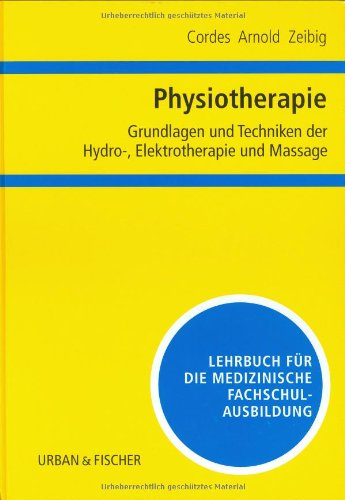 9783437462603: Physiotherapie. Grundlagen und Techniken der Hydro- / Elektrotherapie und Massage: Lehrbuch für die medizinische Fachschulausbildung