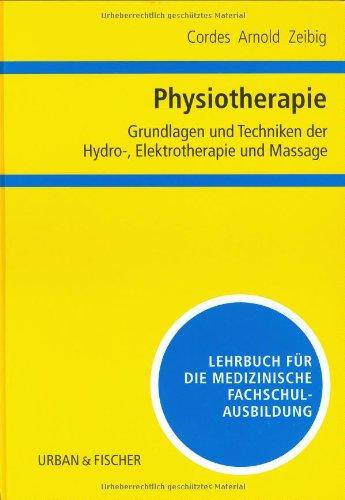 Physiotherapie, Grundlagen und Techniken der Hydrotherapie, Elektrotherapie: Cordes, J. Christoph,