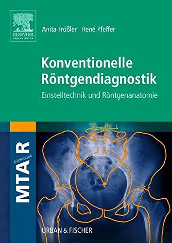 9783437479007: Konventionelle Röntgendiagnostik: Einstelltechnik und Röntgenanatomie