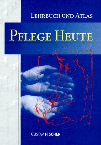 Pflege heute. (Lehrbuch und Atlas für Pflegeberufe): Schäffler, Arne; Menche, Nicole; Bazlen, ...