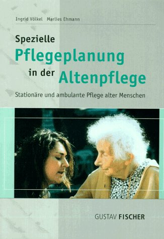 Spezielle Pflegeplanung in der Altenpflege. Stationäre und: Völkel, Ingrid, Ehmann,