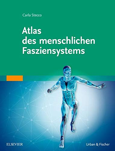 Atlas des menschlichen Fasziensystems: Carla Stecco