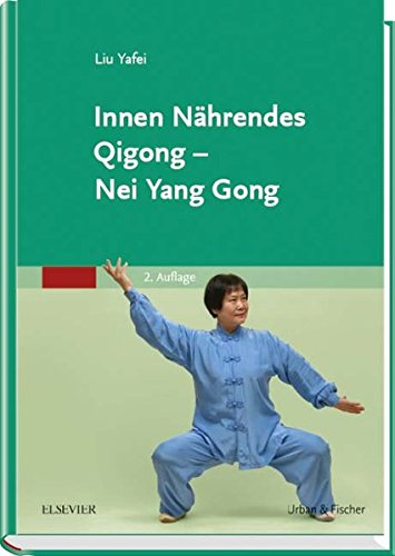 Innen Nährendes Qigong - Nei Yang Gong: Liu Yafei