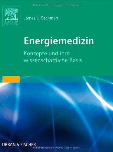 Energiemedizin: Konzepte und ihre wissenschaftliche Basis: James L. Oschman