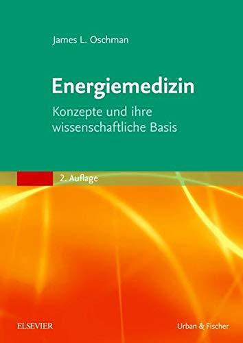 Energiemedizin: Konzepte und ihre wissenschaftliche Basis: Oschman, James L