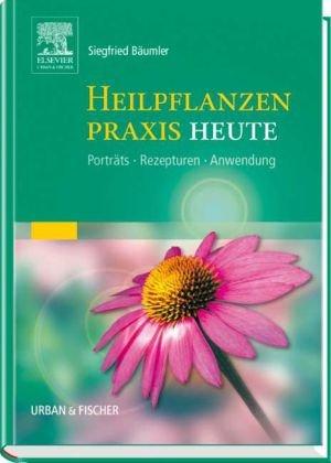 Heilpflanzen-Praxis heute : Porträts, Rezepturen, Anwendung.: B�umler, Siegfried: