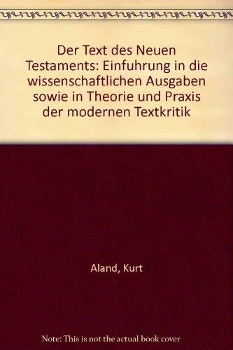 Der Text des Neuen Testaments: Einführung in die wissenschaftlichen Ausgaben sowie in Theorie und ...
