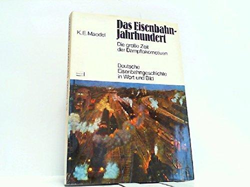 Das Eisenbahn-Jahrhundert : die grosse Zeit d.: Maedel, Karl-Ernst: