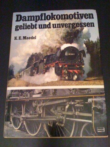 Dampflokomotiven geliebt und unvergessen (German Edition): Maedel, Karl Ernst