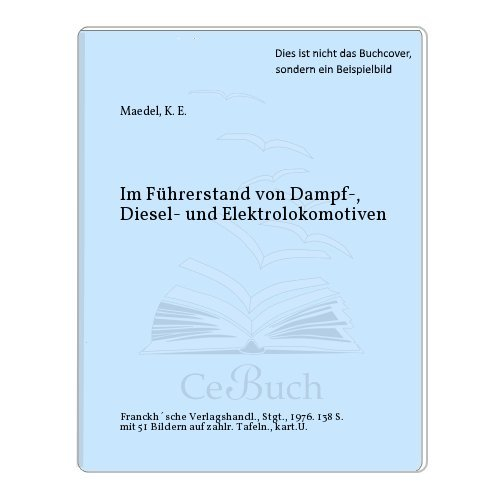 Im Fu?hrerstand von Dampf-, Diesel- und Elektrolokomotiven: Maedel, Karl Ernst