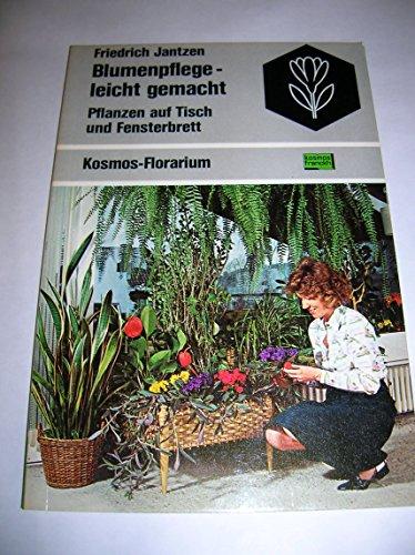Blumenpflege, leicht gemacht : Pflanzen auf Tisch u. Fensterbrett. Kosmos-Florarium - Jantzen, Friedrich