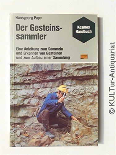 Der Gesteinssammler Eine Anleitung zum Sammeln und Erkennen von Gesteinen und zum Aufbau einer ...