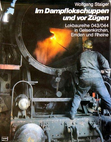 9783440046944: Im Dampflokschuppen und vor Zügen: Lokbaureihe 043/044 in Gelsenkirchen, Emden und Rheine