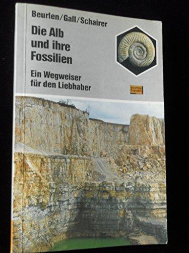 9783440049075: Die Alb und ihre Fossilien. Geologie und Pal�ontologie der Schwaben- und Frankenalb. Ein Wegweiser f�r den Liebhaber