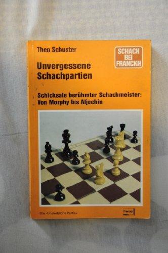 9783440049235: Unvergessene Schachpartien. Schicksale ber�hmter Schachmeister: Von Morphy bis Aljechin. Teil I: Von Morphy bis Tarrasch. Teil II: Das Dreigestirn Laser, Capablanca, Aljechin