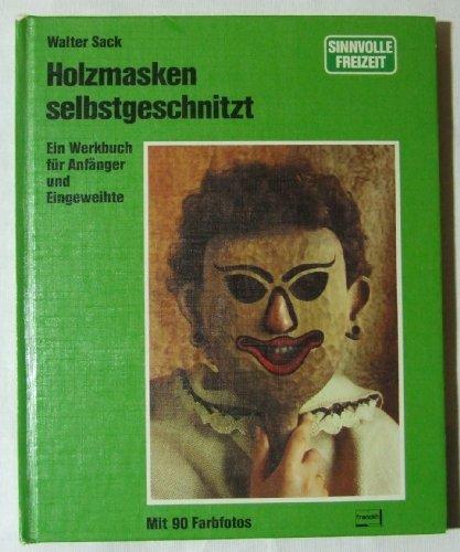 9783440050200: Holzmasken selbstgeschnitzt. Ein Werkbuch für Anfänger und Eingeweihte