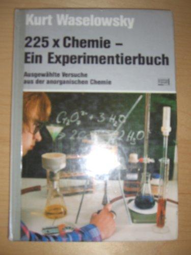 9783440050453: 225 x Chemie - Ein Experimentierbuch. Ausgewählte Versuche aus der anorganischen Chemie