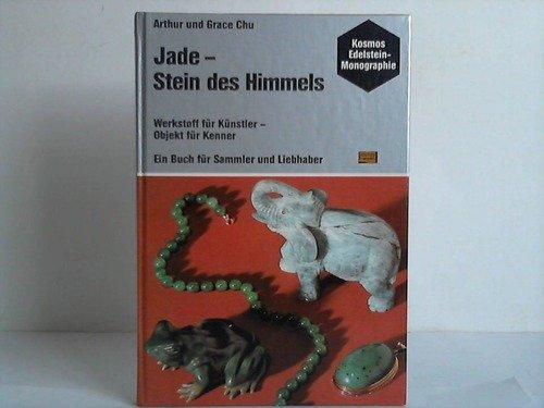 9783440050743: Jade--Stein des Himmels. Werkstoff für Künstler--Objekt für Kenner. Ein Buch für Sammler und Liebhaber