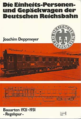Die Einheits-Personen- Und Gepackwagen Der Deutschen Reichsbahn: Bauarten 1921-1931, Regelspur: ...