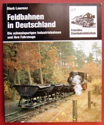 Feldbahnen in Deutschland: Die schmalspurigen Industriebahnen und: Dierk Lawrenz