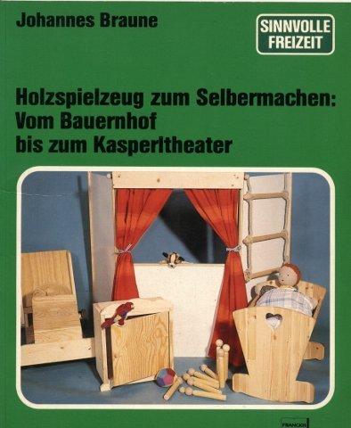 Holzspielzeug zum Selbermachen: Vom Bauernhof bis zum: Johannes Braune