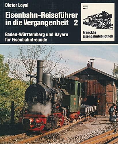 Eisenbahn - Reiseführer in die Vergangenheit II. Baden- Württemberg und Bayern für Eisenbahnfreunde...