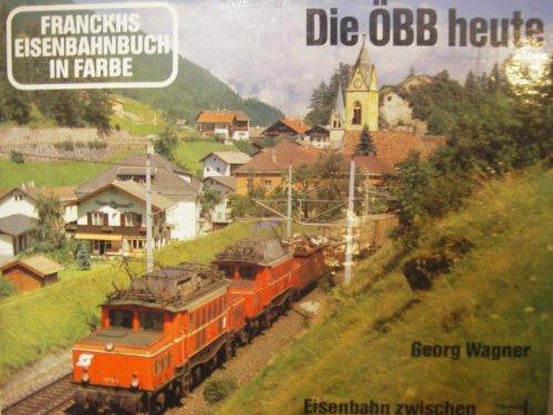 9783440054666: Die �BB heute. Eisenbahn zwischen Burgenland und Bodensee