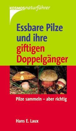 Eßbare Pilze und ihre giftigen Doppelgänger. 175 Arten in Farbe. Mit 179 Farbfotos, 1 Farb- u. 6 s/w-zeichnungen sowie 20 Symbolzeichen - Laux, Hans E.