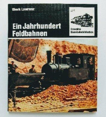Ein Jahrhundert Feldbahnen: Dierk Lawrenz