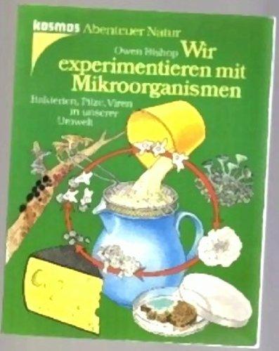 9783440056615: Wir experimentieren mit Mikroorganismen. Bakterien, Pilze, Viren in unserer Umwelt