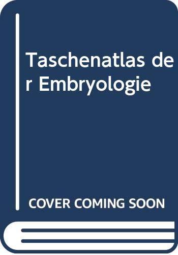9783440058473: Taschenatlas der Embryologie. Nesseltiere, Weichtiere, Ringelwürmer, Gliederfüsser, Stachelhäuter, Manteltiere, Wirbeltiere