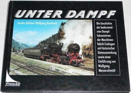 Unter Dampf. Die Geschichte der bedeutendsten Dampflokomotiven