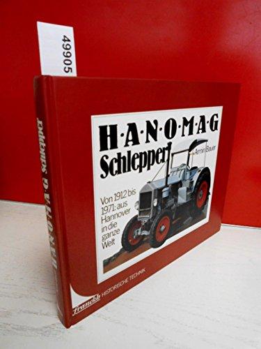 9783440059227: Hanomag-Schlepper. Von 1912 bis 1971: aus Hannover in die ganze Welt
