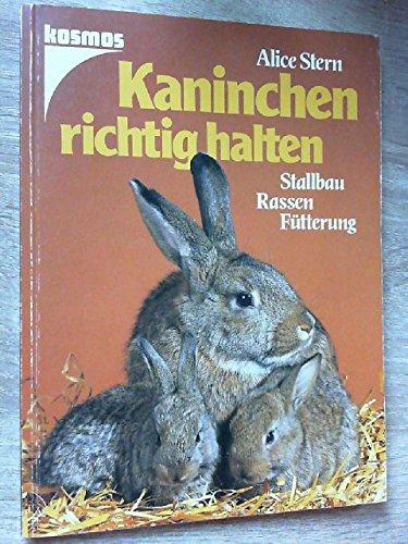 Kaninchen richtig halten. Stallbau, Rassen, Fütterung: Alice Stern