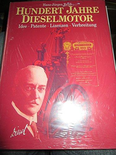 Hundert Jahre Dieselmotor. Idee. Patente. Lizenzen. Verbreitung